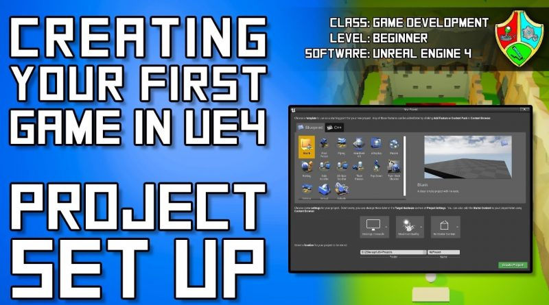 How to Make a Video Game in Unreal Engine 4 - #1 Project Setup   Unreal Engine 4 Blueprints Tutorial