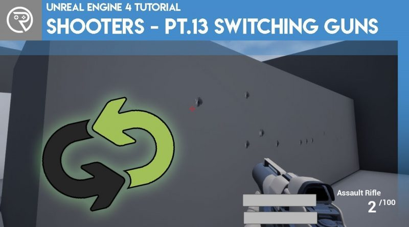 Unreal Engine 4 Tutorial - Shooter - Part 13 Weapon Switching