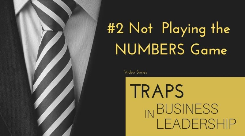 Trap #2 - Not Playing the NUMBERS Game (Video Series - Traps in Business Leadership)
