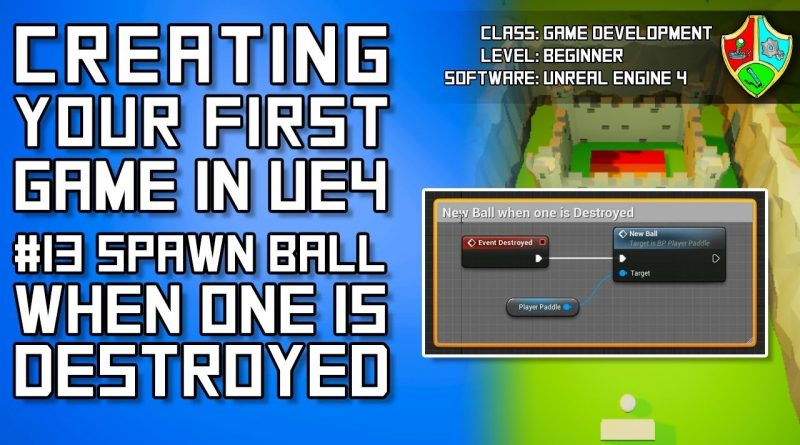 #13 Spawn New Ball When One is Destroyed | Unreal Engine 4 Blueprint tutorial