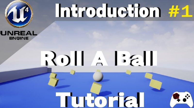 Roll A Ball in Unreal Engine 4 Tutorial - Introduction and Demo  (Part 1)