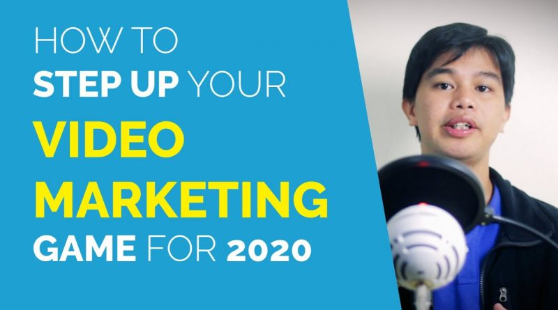 How to Step Up Your Video Marketing Game for 2020