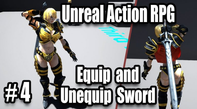 Equip and Sheath Sword - Souls Like Combat - #4 Unreal Engine 4 Action RPG Tutorials