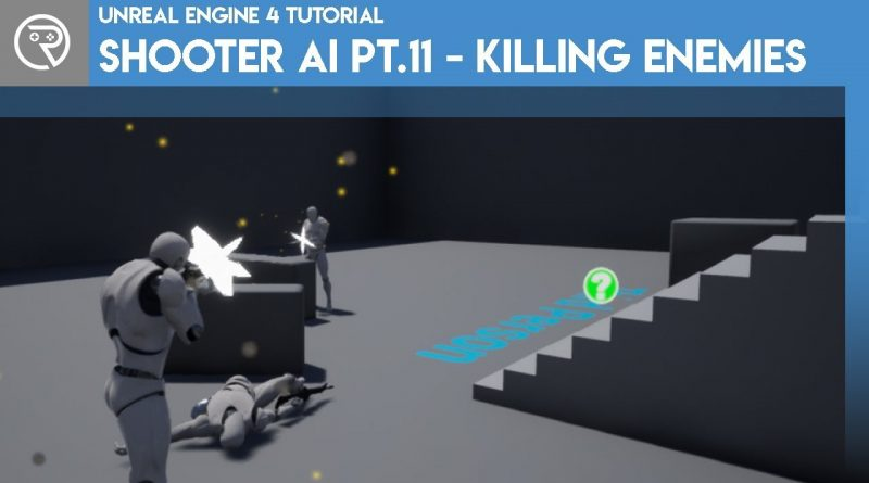 Unreal Engine 4 Tutorial - Shooter AI Pt.11 - Killing Enemies