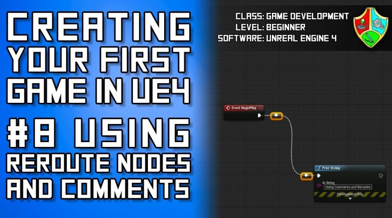 #8 Using Reroute Nodes and Comments to Keep Blueprints Organized   Unreal Engine 4 Tutorial