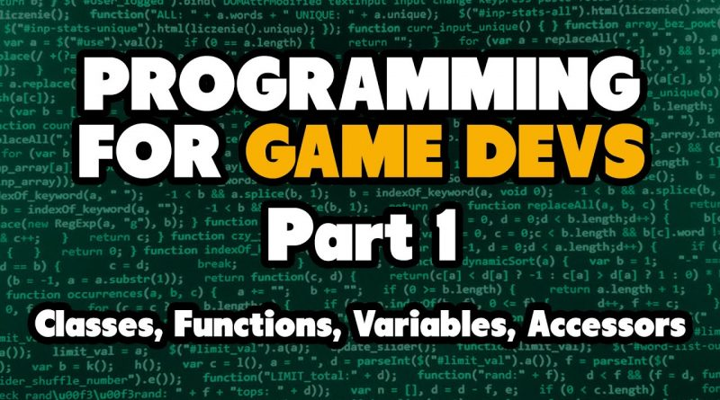 Programming for Game Devs Part 1: Classes, code structure, functions, Data types + more!