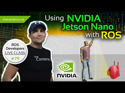 ROS Developers LIVE Class #79: Using NVIDIA Jetson Nano with ROS