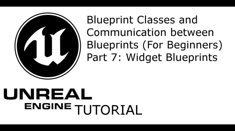 UE4 Tutorial: Blueprint Classes and Communication between BP Part 7: Widget Blueprint
