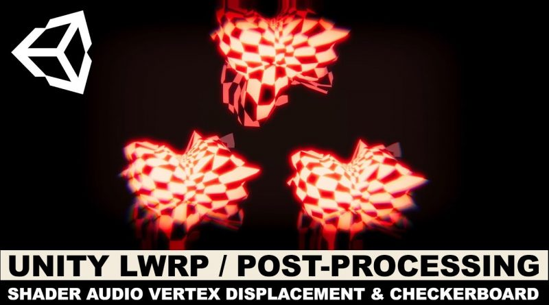 Unity3d LWRP / Post-Processing, Audio Spectrum, Shader Vertex Displacement, and Checkerboard Node
