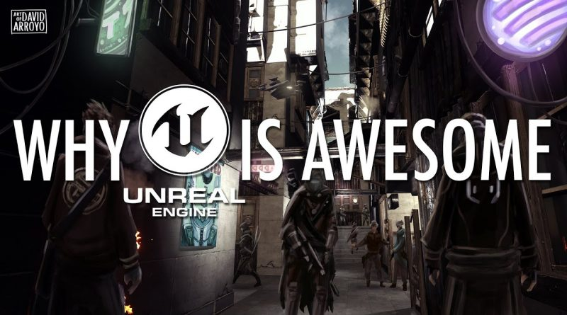 Why the Unreal Engine is Awesome