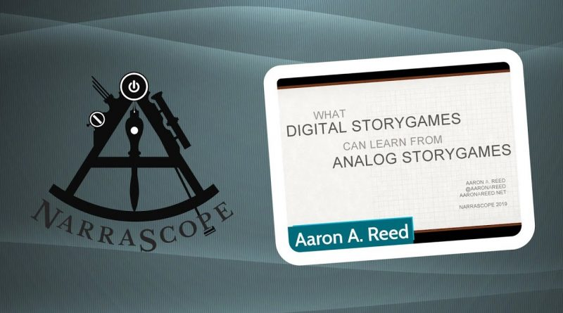 Narrascope 2019 - Aaron A. Reed - What Digital Storygames can learn from Analog Storygames