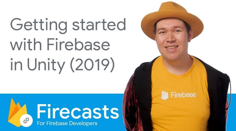 Getting started with Firebase in Unity (2019) - Firecasts