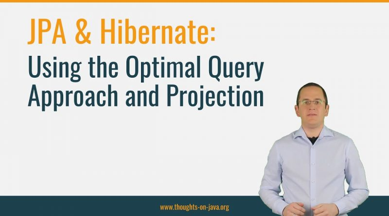 JPA & Hibernate: Using the Optimal Query Approach & Projection