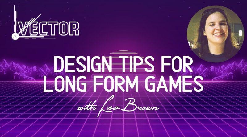 Vector '19 - Lisa Brown on Design Tips for Long Form Games