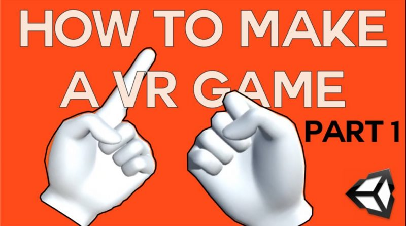 How to make a VR game in Unity - Part 1 - Setup, Hand presence, Grabbing object