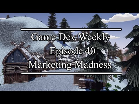 Game Dev Weekly || Marketing Madness
