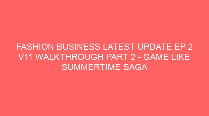 Fashion Business Latest update Ep 2 v11 walkthrough Part 2 – Game like Summertime saga