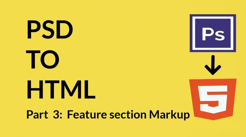 Part 3 How to convert   PSD to HTML Feature Section Markup [HTML CSS]