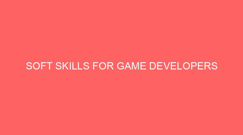 Soft Skills for Game Developers