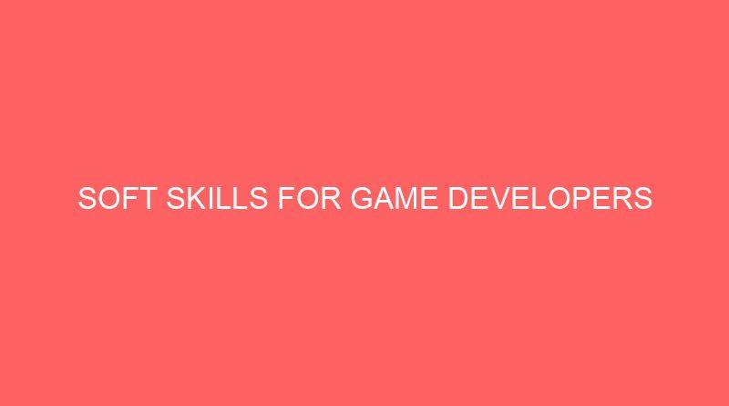 Soft Skills for Game Developers