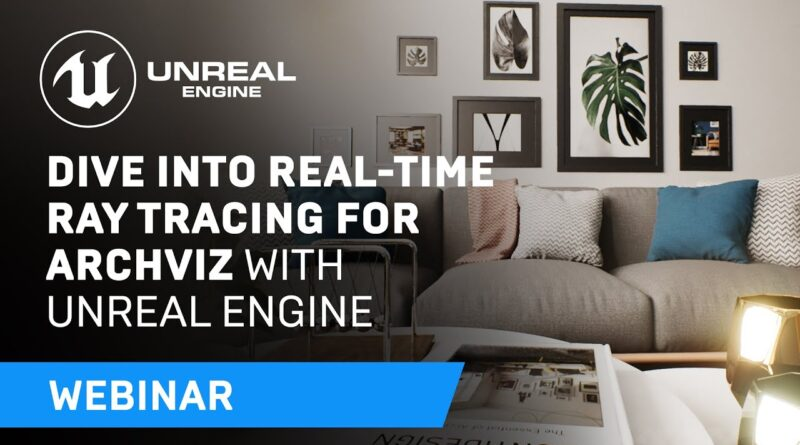 Using Unreal Engine's Real-Time Ray Tracing for Archviz | Webinar