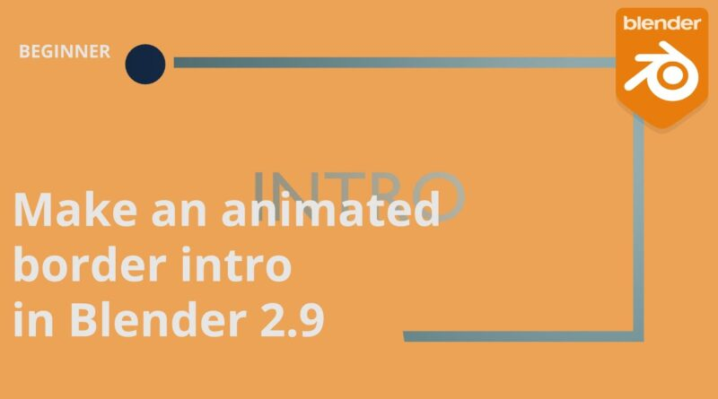 Animated Border Introduction in Blender 2.9 | Blender 2.9 Beginner Motion Graphics Tutorial