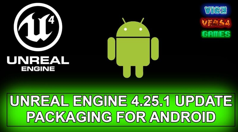 UNREAL ENGINE 4.25.1 PACKAGING FOR ANDROID TUTORIAL UPDATED!