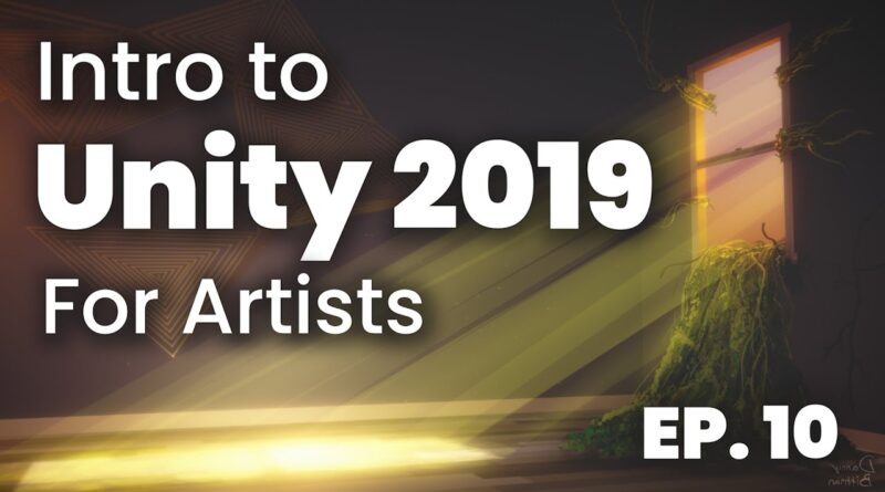 Intro to Unity 2019 for Non-Coding Artists // Becoming a VR Artist Ep. 10