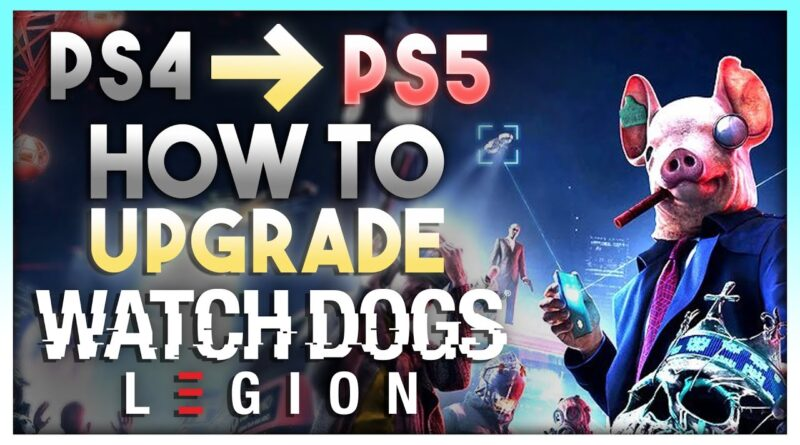 How to Upgrade Watch Dogs Legion PS4 to PS5! (Watch Dogs Legion Playstation 5 Upgrade)