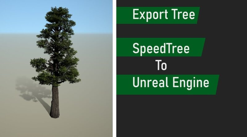 How to export tree - SpeedTree to Unreal Engine tutorial