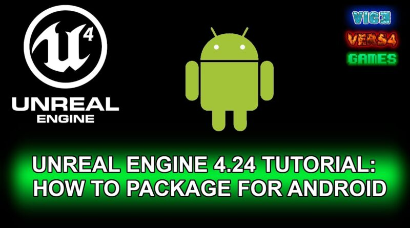 UNREAL ENGINE 4.24 TUTORIAL: HOW TO PACKAGE YOUR GAME FOR ANDROID