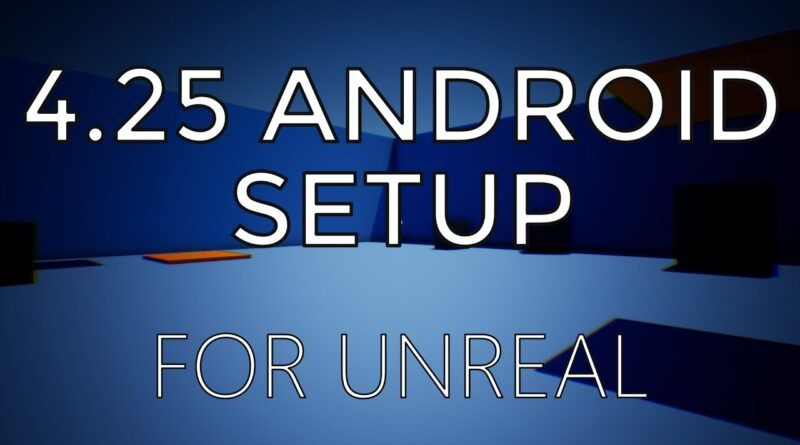 4.25 Installing & Building to Android (VR/AR/Mobile)  UE4 / Unreal Engine 4