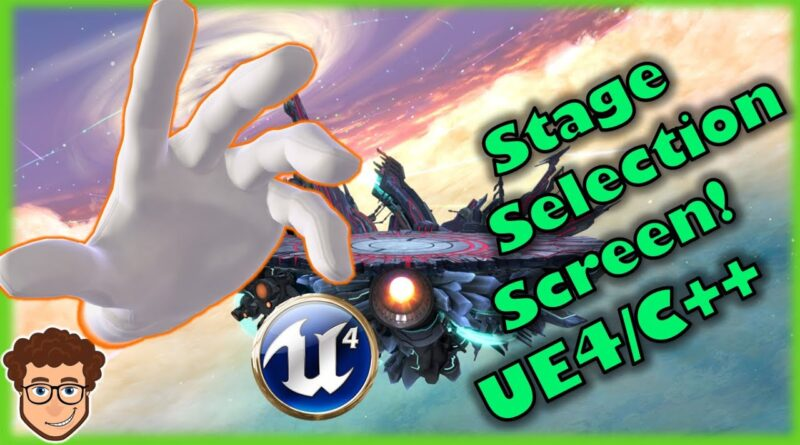 Stage Selection Screen! | How To Make YOUR OWN SSB Game! | Unreal and C++ Tutorial, Part 15
