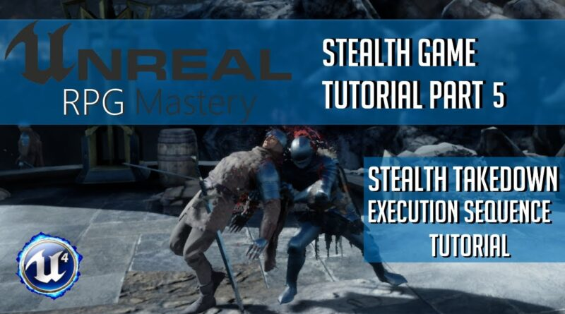 Stealth Takedown Execution Sequence - Stealth Game Tutorial Part 5 | Unreal Engine 4