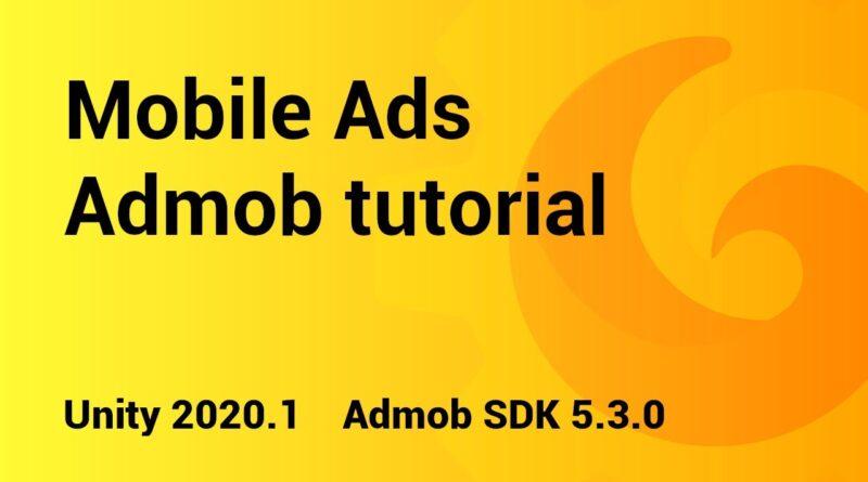 Mobile Ads - Unity 2020.1 integration tutorial - Admob