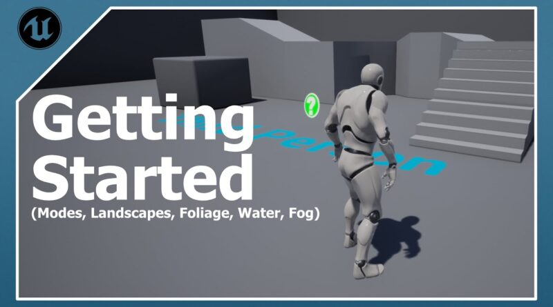 Getting Started in Unreal: Modes, Landscapes, Foliage, Water, and Fog | Unreal Engine 4.26
