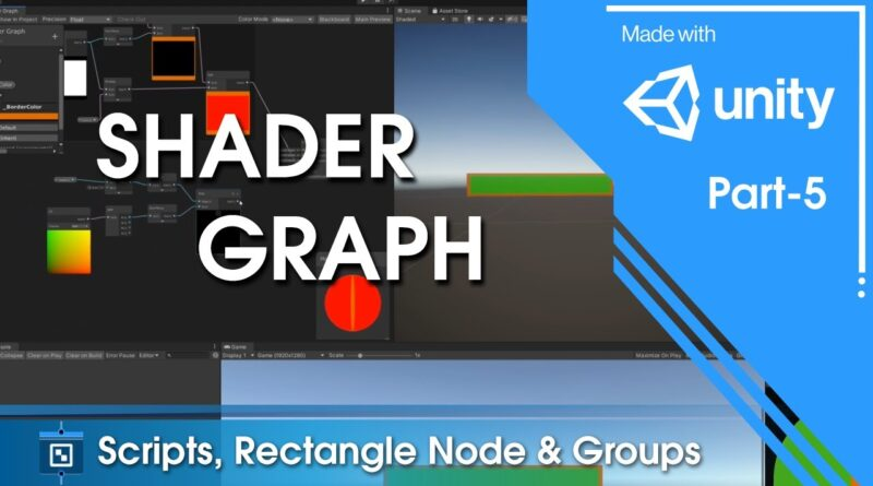 Unity Shader Graph - Scripts, Rectangle & Groups - Ep 5