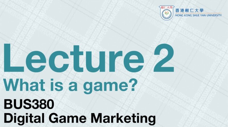 BUS380 Digital Game Marketing | Lecture 2: What is a game?