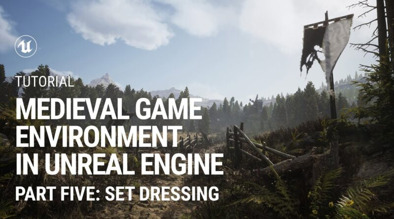 Part 5. Set Dressing: Medieval Game Environment in UE4