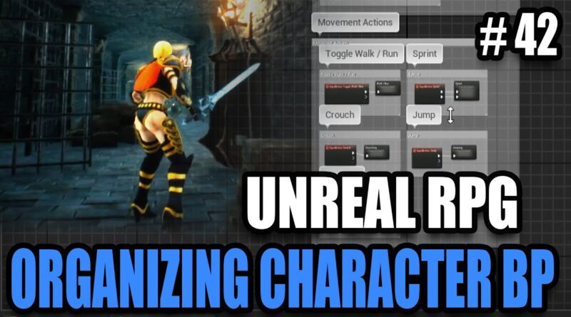 Organizing Character Blueprints - Unreal Engine Action RPG #42
