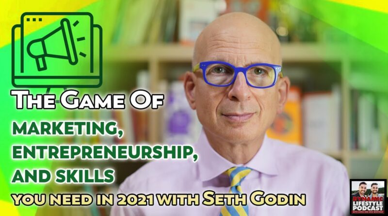 The Game of Marketing, Entrepreneurship, And Skills You Need In 2021 With Seth Godin