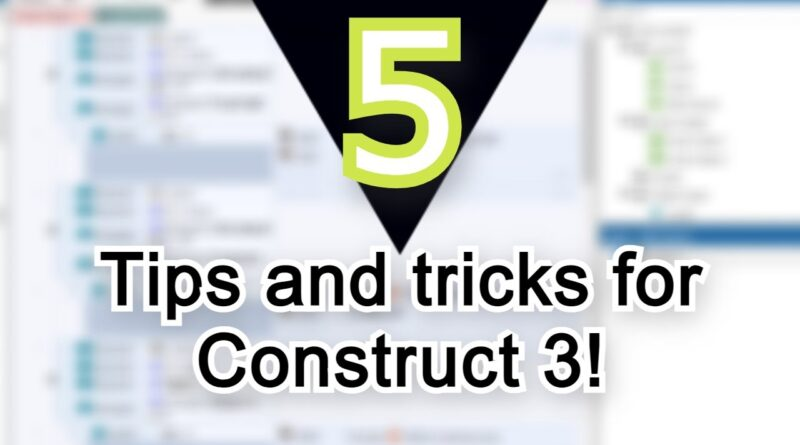 Five tips and tricks for Construct 3!