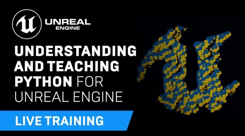 Understanding and Teaching Python for Unreal Engine | Unreal Educator Livestream