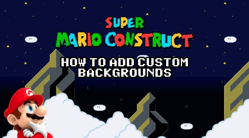 Super Mario Construct Tutorial - How to Add Custom Backgrounds