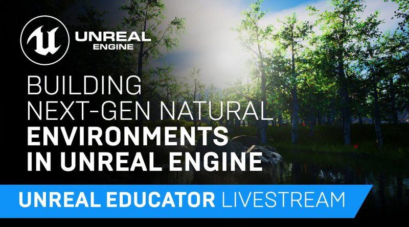 Building Next Gen Natural Environments in Unreal Engine   Unreal Educator Livestream