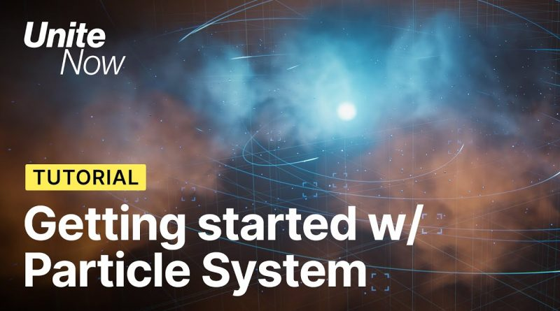 Getting started with the Particle System   Unite Now 2020