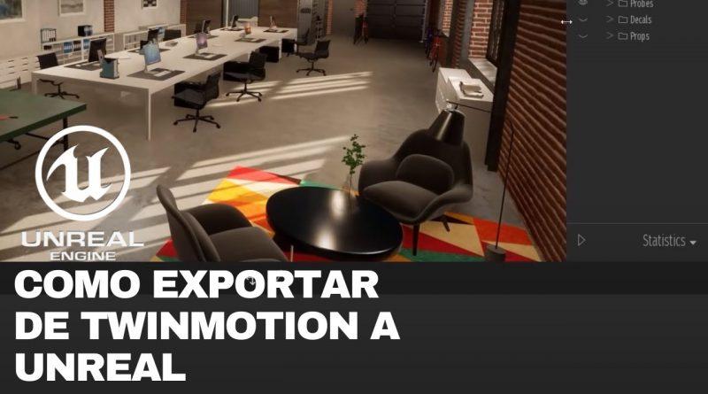 TUTORIAL UE4 / COMO EXPORTAR DE TWINMOTION A UNREAL