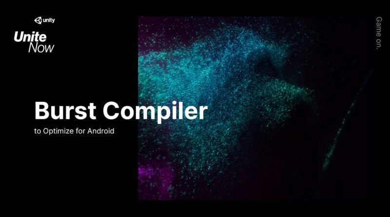 Using Burst Compiler to optimize for Android | Unite Now 2020